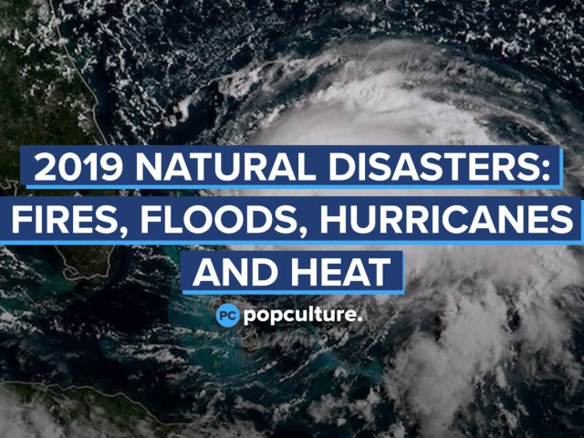 2019 Natural Disasters: Fires, Floods, Hurricanes and Heat