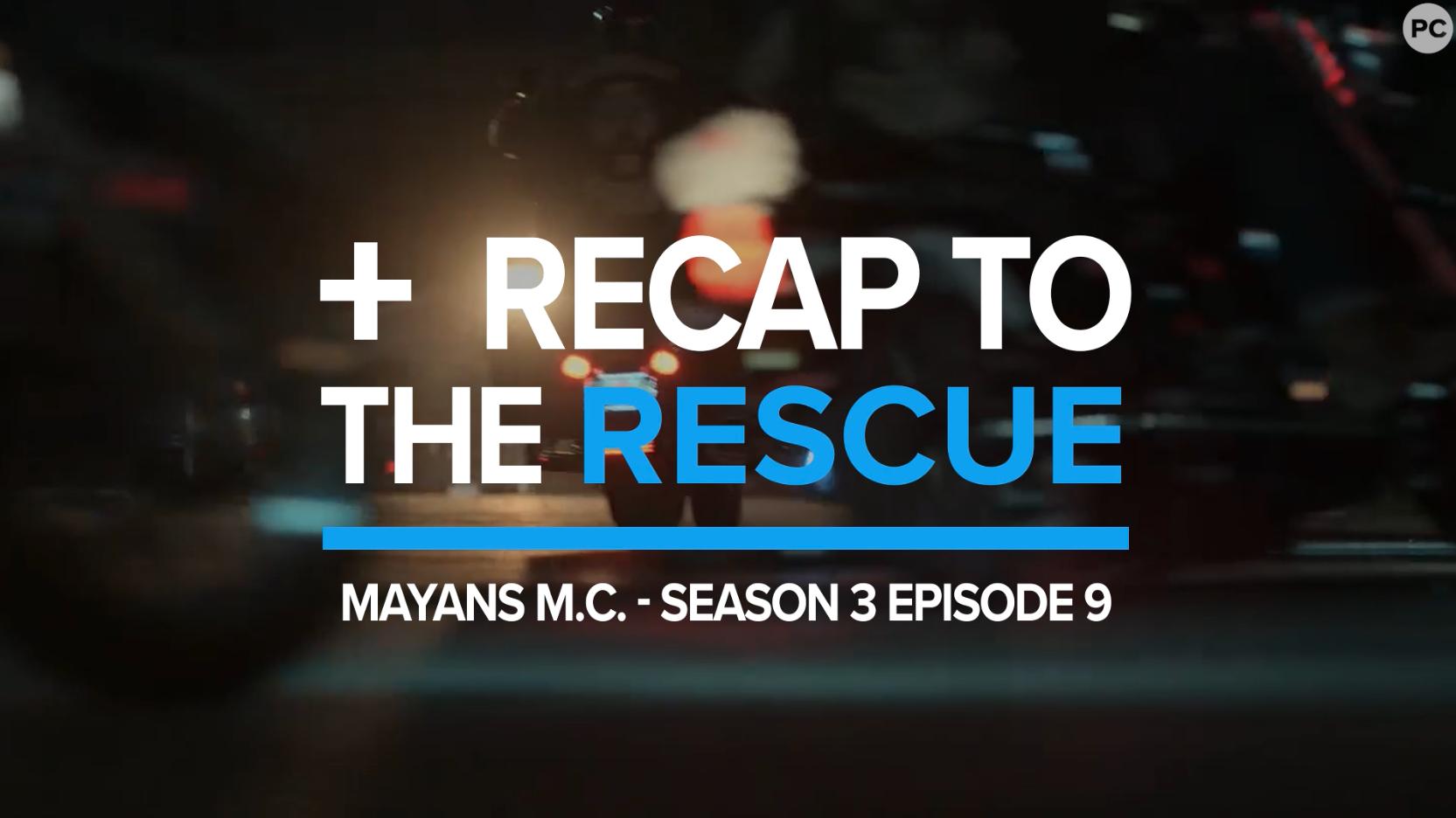 Mayans M.C. Season 3 Episode 9 - Recap To The Rescue